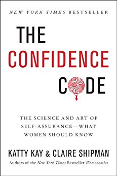 The Confidence Code The Science and Art of Self-Assurance - Knowing when to Lean in or lean out